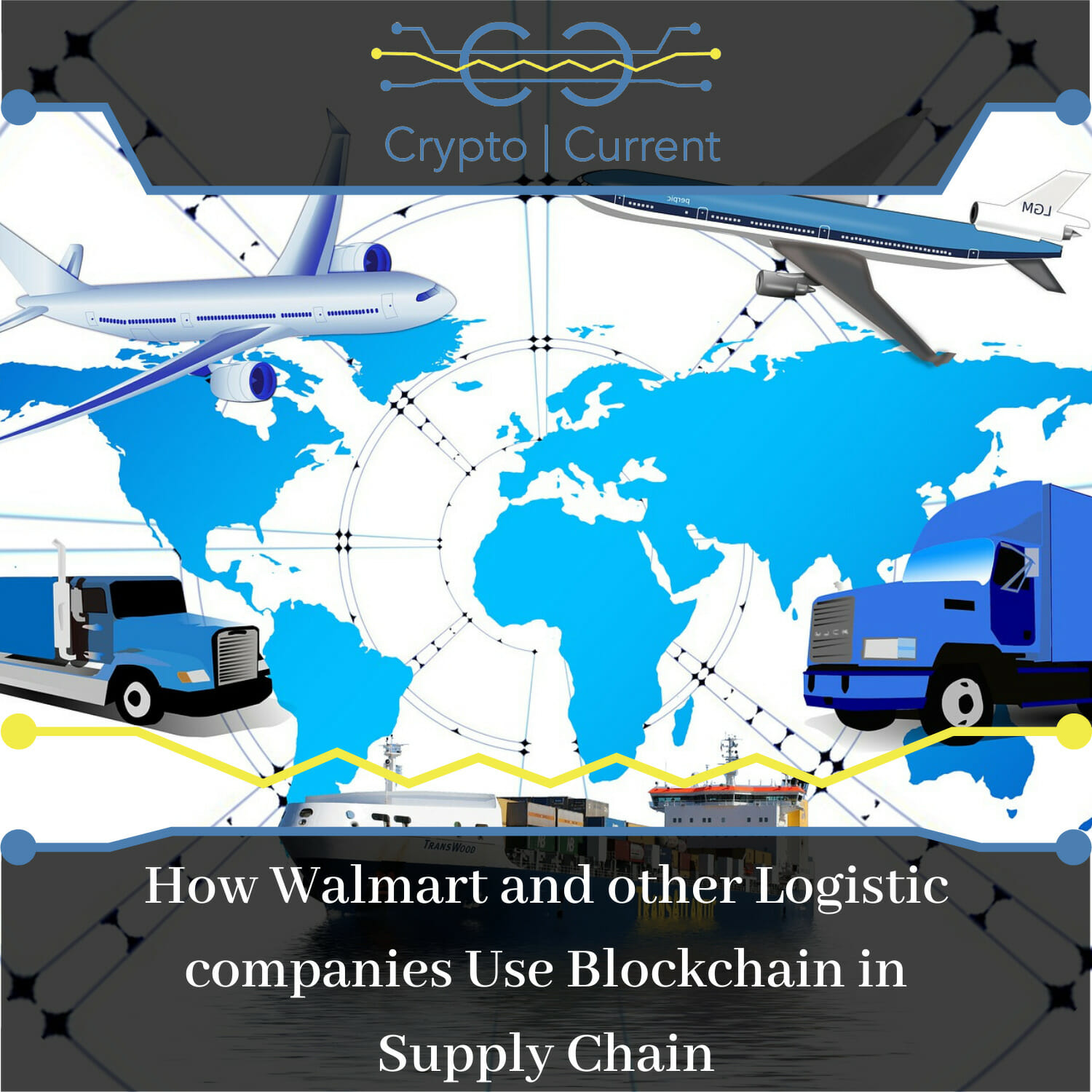 How Walmart and other Logistic companies Use Blockchain in Supply Chain