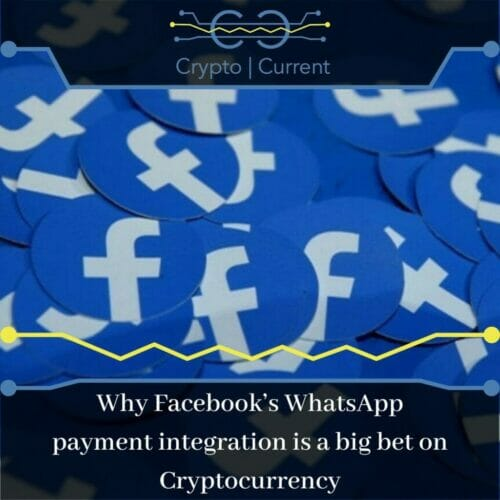Why Facebook's WhatsApp payment integration is a big bet on Cryptocurrency