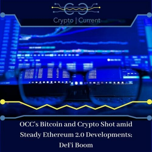 OCC's Bitcoin and Crypto Shot amid Steady Ethereum 2.0 Developments; DeFi Boom