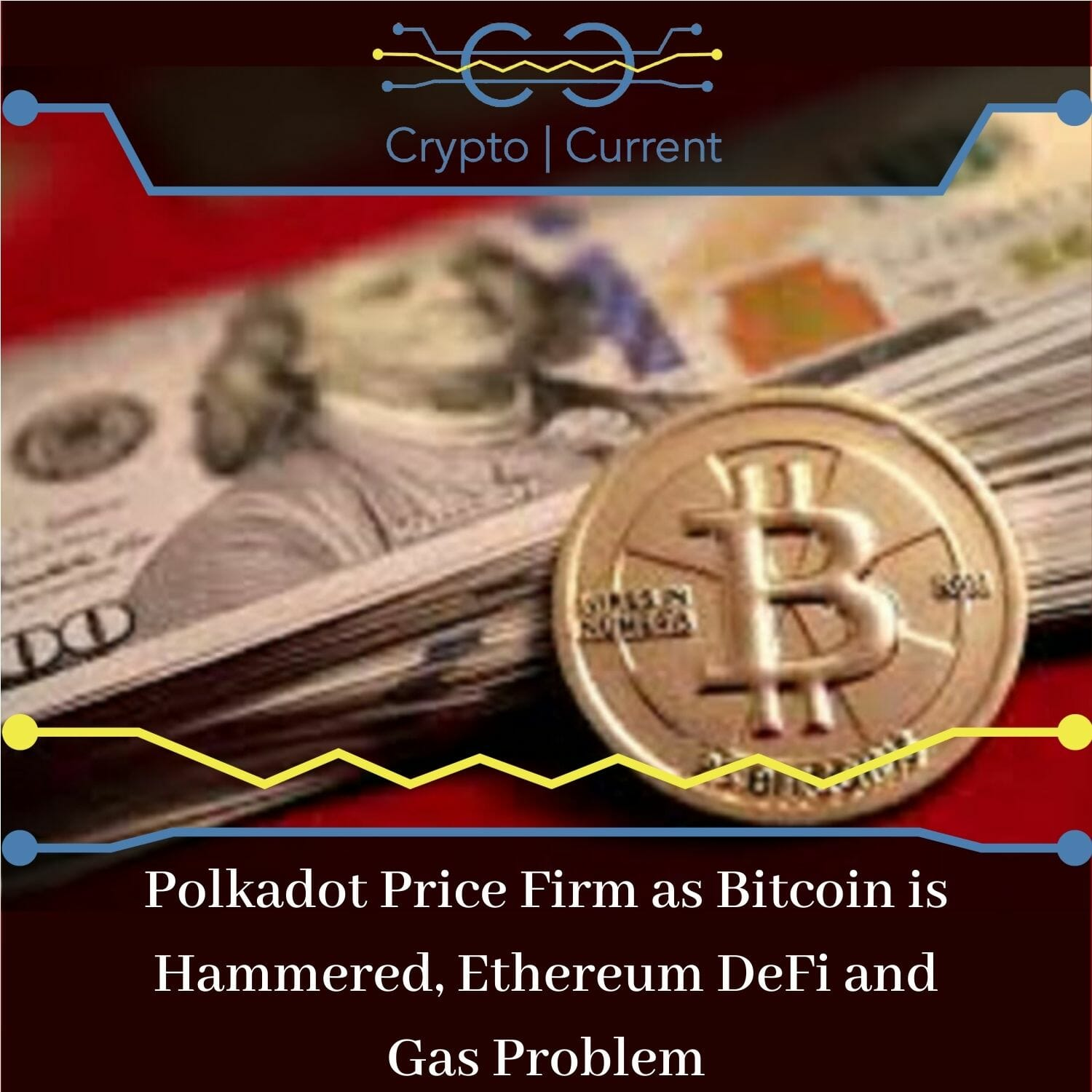 Polkadot Price Firm as Bitcoin is Hammered, Ethereum DeFi and Gas Problem