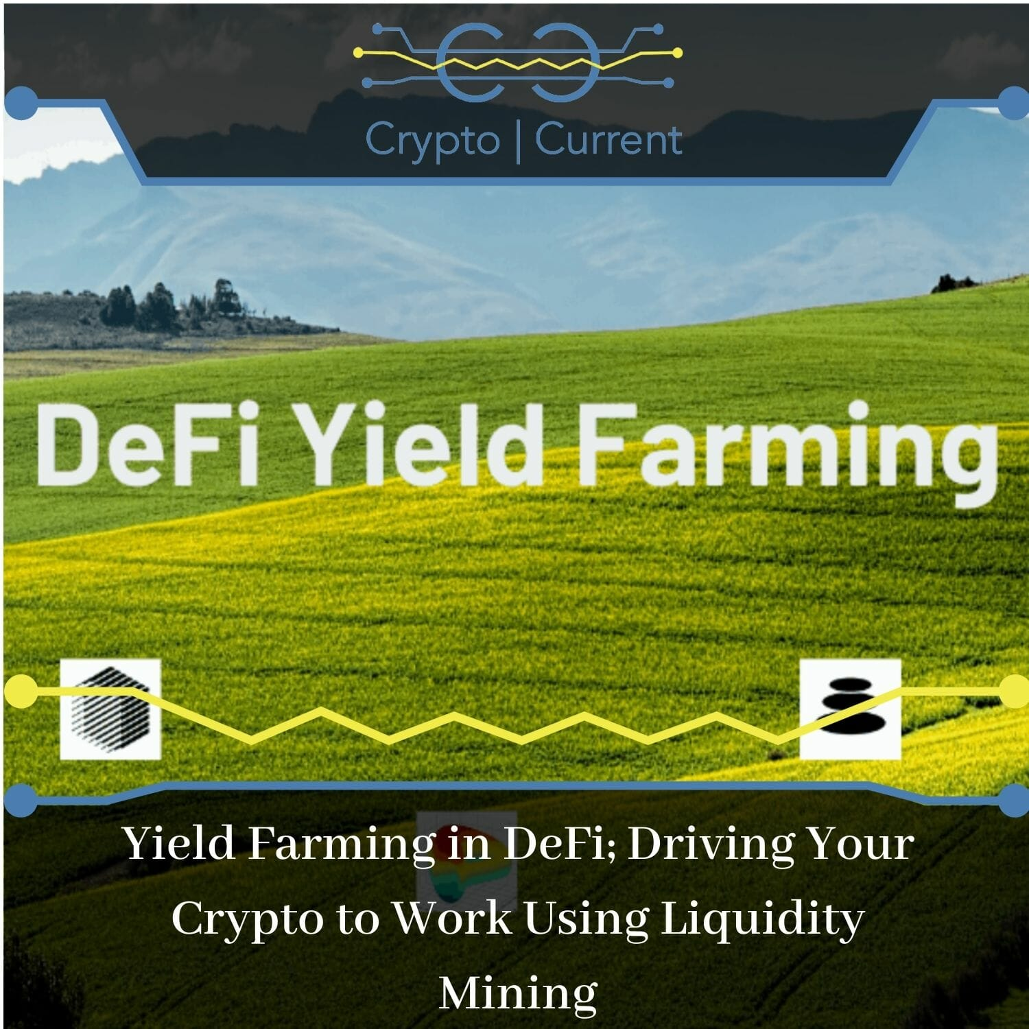 Yield Farming in DeFi; Driving Your Crypto to Work Using Liquidity Mining