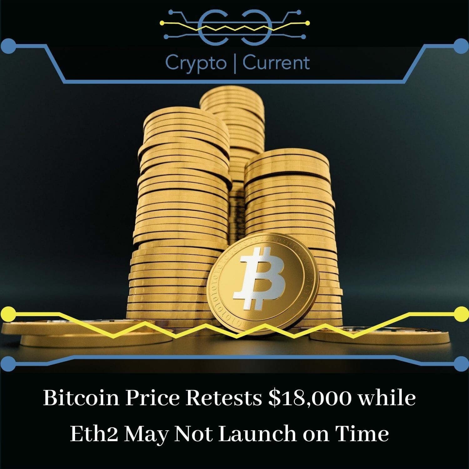 Bitcoin Price Retests $18,000 while Eth2 May Not Launch on Time