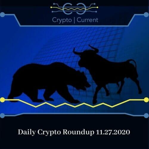 Daily Crypto Roundup 11.27.2020