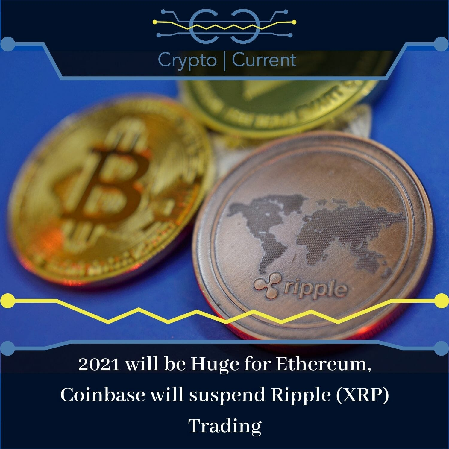 2021 will be Huge for Ethereum, Coinbase will suspend Ripple (XRP) Trading