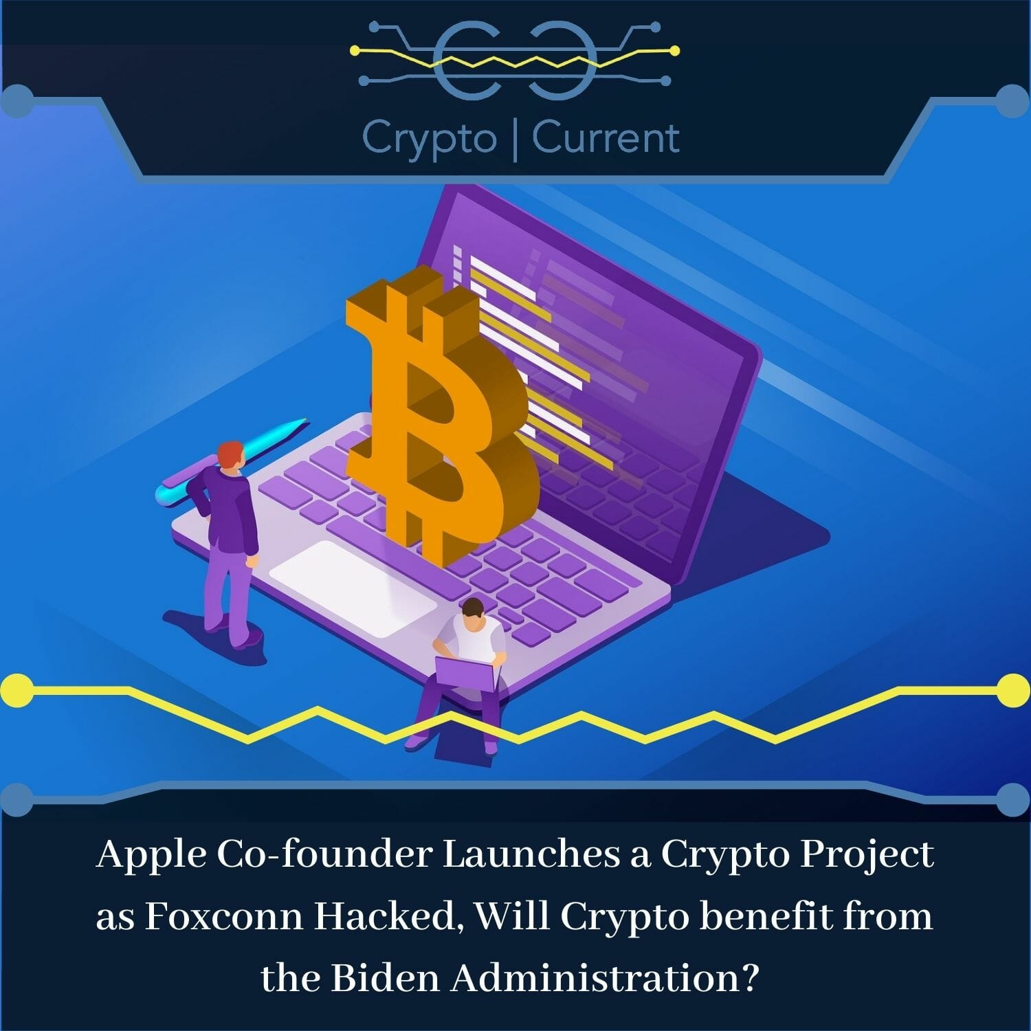 Apple Co-founder Launches a Crypto Project as Foxconn Hacked, Will Crypto benefit from the Biden Administration