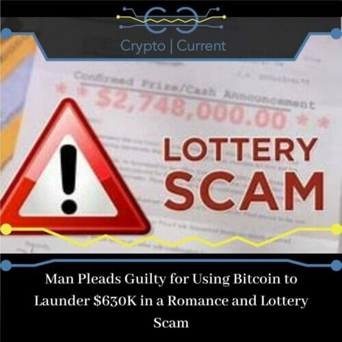 Man Pleads Guilty for Using Bitcoin to Launder $630K in a Romance and Lottery Scam