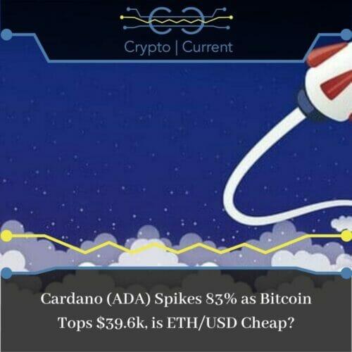 Cardano (ADA) Spikes 83% as Bitcoin Tops $39.6k, is ETH/USD Cheap?
