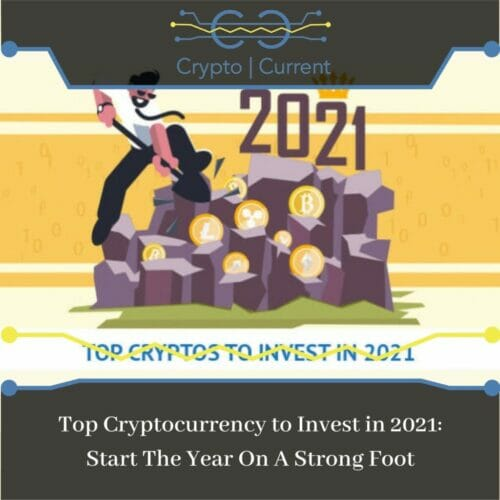 Top Cryptocurrency to Invest in 2021: Start The Year On A Strong Foot