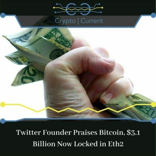 Twitter Founder Praises Bitcoin, $3.1 Billion Now Locked in Eth2
