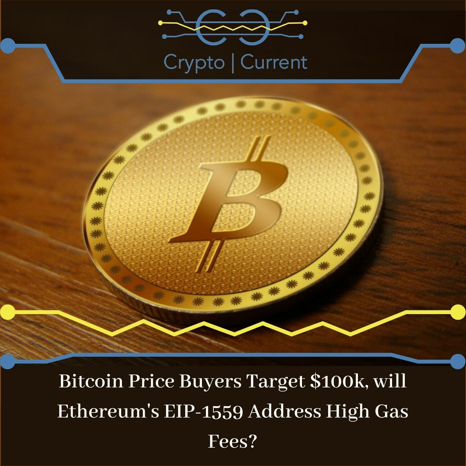 Bitcoin Price Buyers Target $100k, will Ethereum's EIP-1559 Address High Gas Fees_