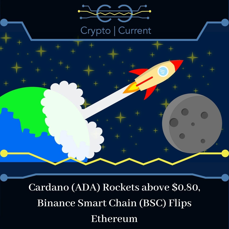 Cardano (ADA) Rockets above $0.80, Binance Smart Chain (BSC) Flips Ethereum
