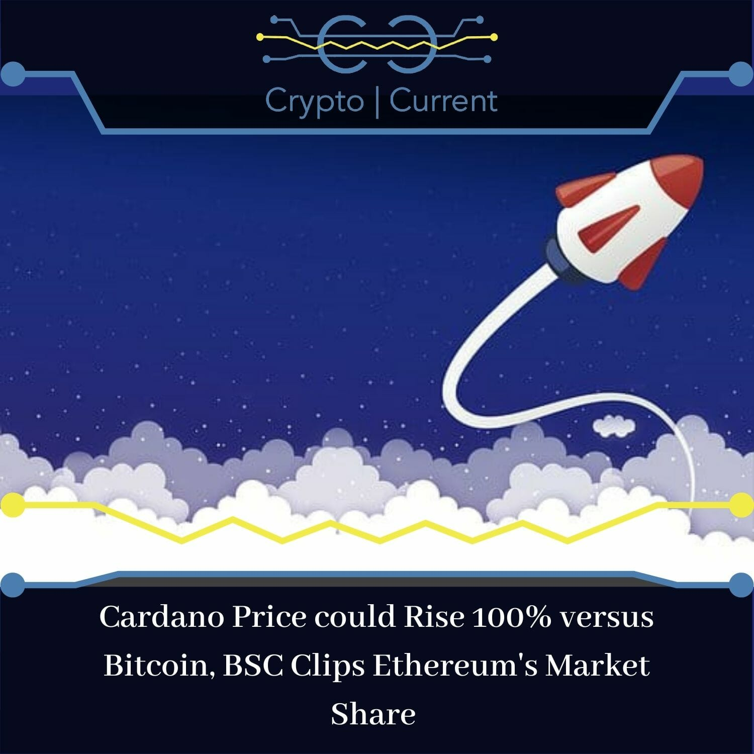 Cardano Price could Rise 100% versus Bitcoin, BSC Clips Ethereum's Market Share