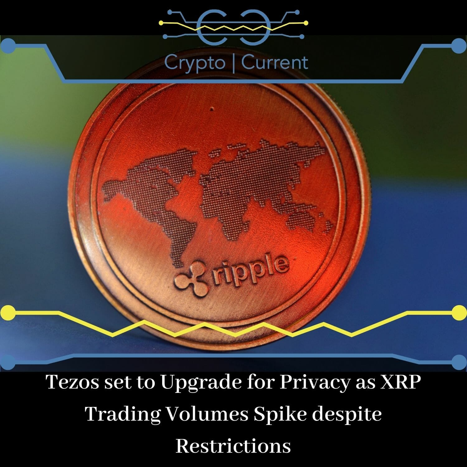 Tezos set to Upgrade for Privacy as XRP Trading Volumes Spike despite Restrictions