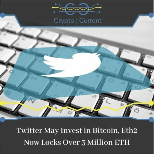 Twitter May Invest in Bitcoin, Eth2 Now Locks Over 3 Million ETH