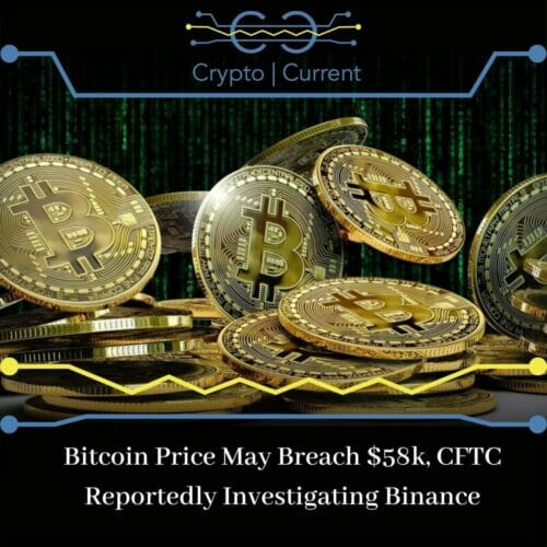 Bitcoin Price May Breach $58k, CFTC Reportedly Investigating Binance
