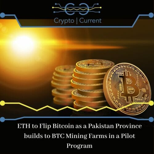 ETH to Flip Bitcoin as a Pakistan Province builds to BTC Mining Farms in a Pilot Program