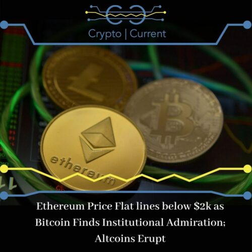 Ethereum Price Flat lines below $2k as Bitcoin Finds Institutional Admiration; Altcoins Erupt