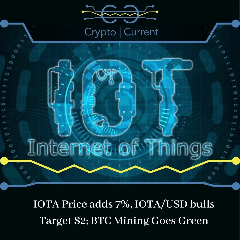 IOTA Price adds 7%, IOTA_USD bulls Target $2; BTC Mining Goes Green