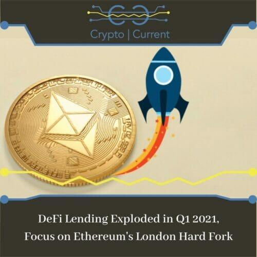 DeFi Lending Exploded in Q1 2021, Focus on Ethereum's London Hard Fork