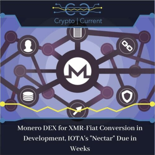 Monero DEX for XMR-Fiat Conversion in Development, IOTA's _Nectar_ Due in Weeks