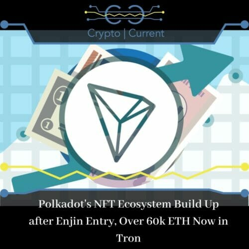 Polkadot's NFT Ecosystem Build Up after Enjin Entry, Over 60k ETH Now in Tron