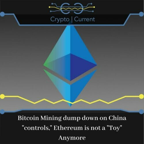 Bitcoin Mining dump down on China controls, Ethereum is not a Toy Anymore