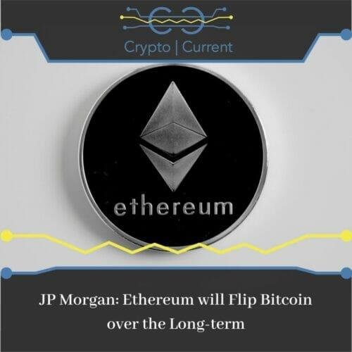 JP Morgan Ethereum will Flip Bitcoin over the Long-term