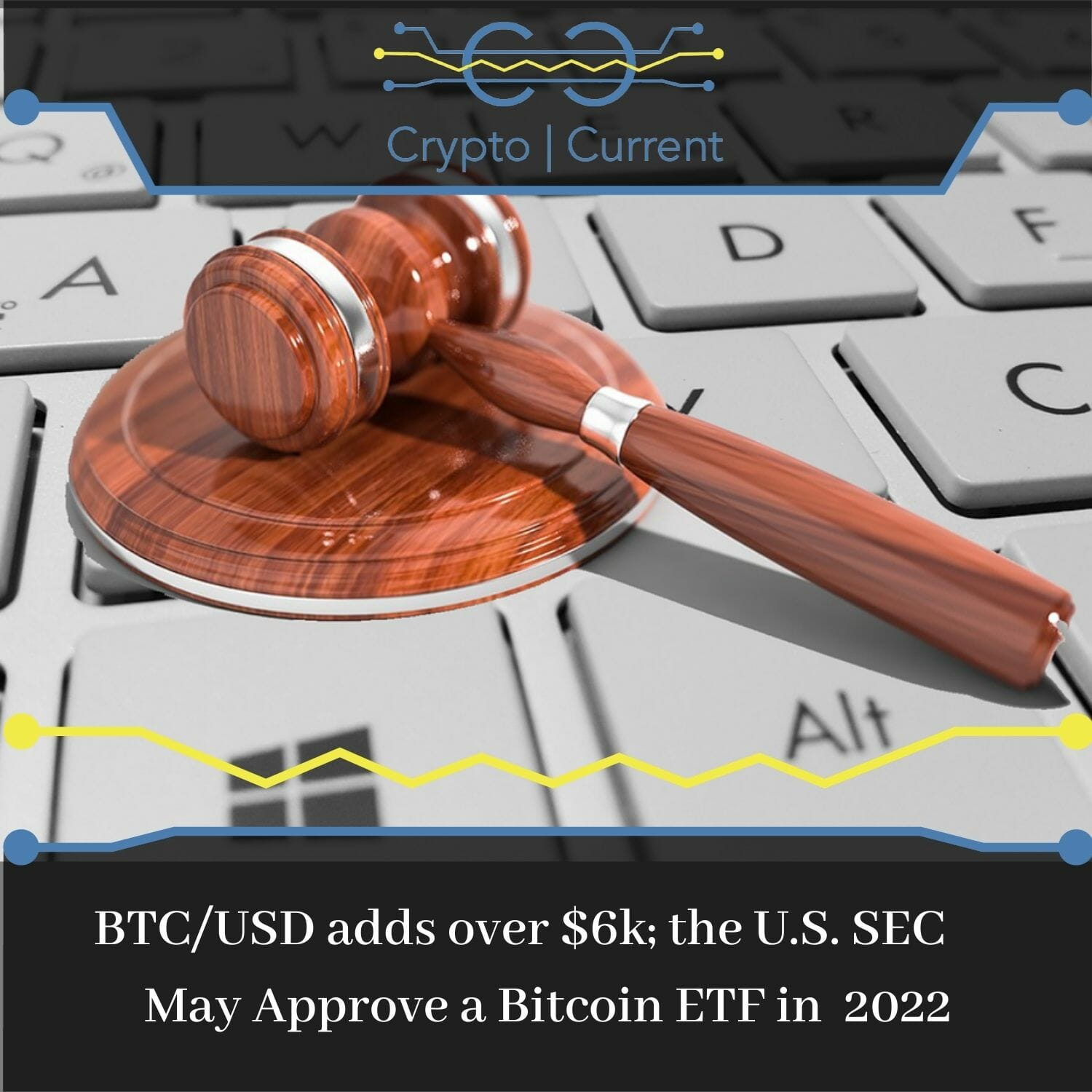 BTC/USD adds over $6k; the U.S. SEC May Approve a Bitcoin ETF in 2022