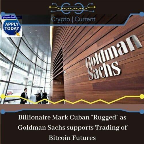 Billionaire Mark Cuban Rugged as Goldman Sachs supports Trading of Bitcoin Futures