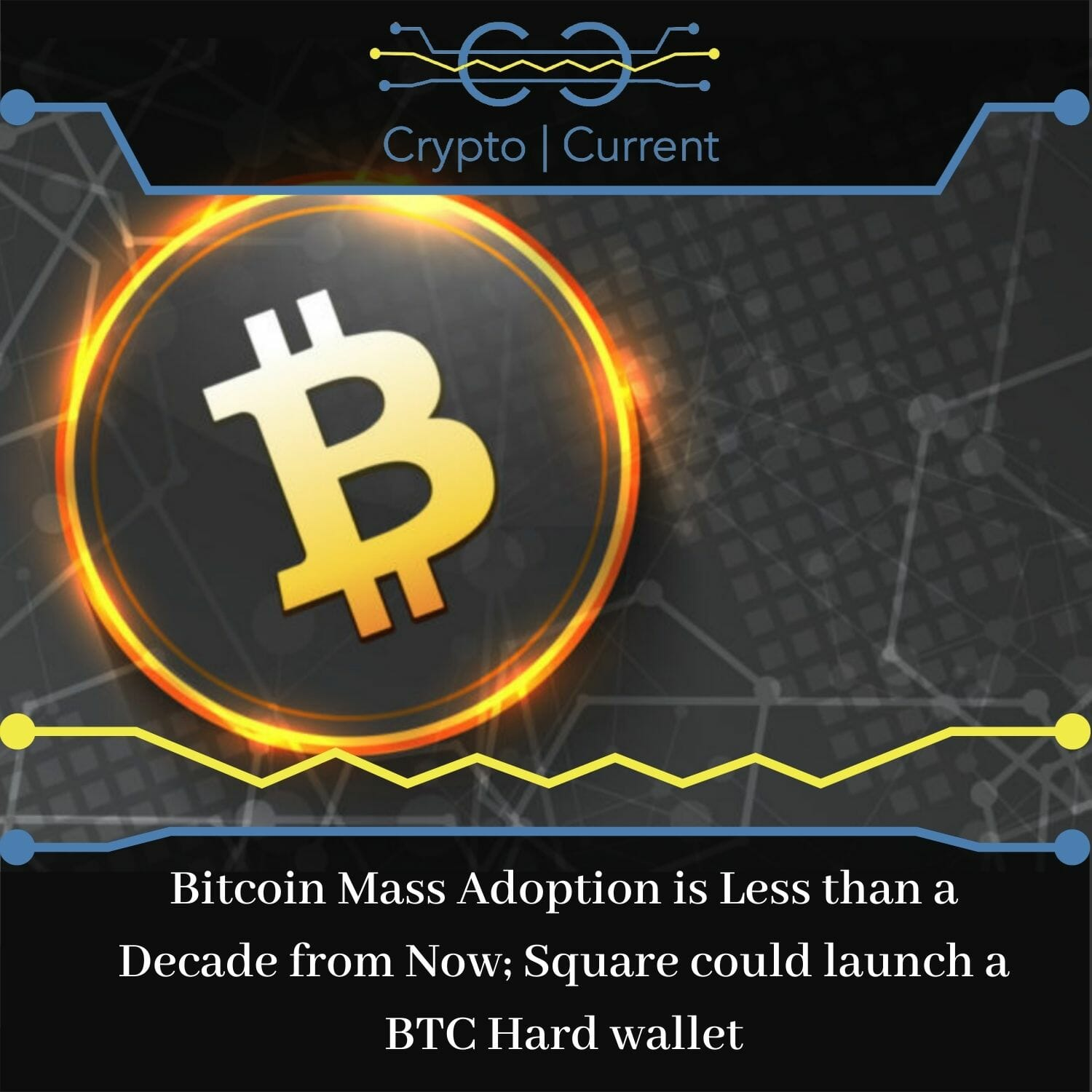 Bitcoin Mass Adoption is Less than a Decade from Now; Square could launch a BTC Hard wallet