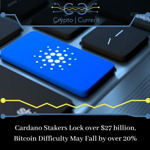 Cardano Stakers Lock over $27 billion, Bitcoin Difficulty May Fall by over 20%
