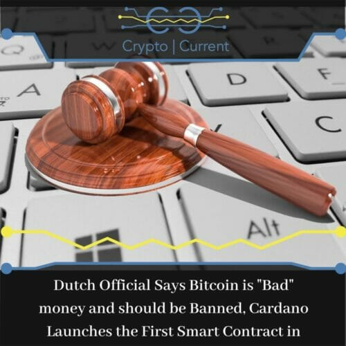 Dutch Official Says Bitcoin is Bad money and should be Banned, Cardano Launches the First Smart Contract in Testnet