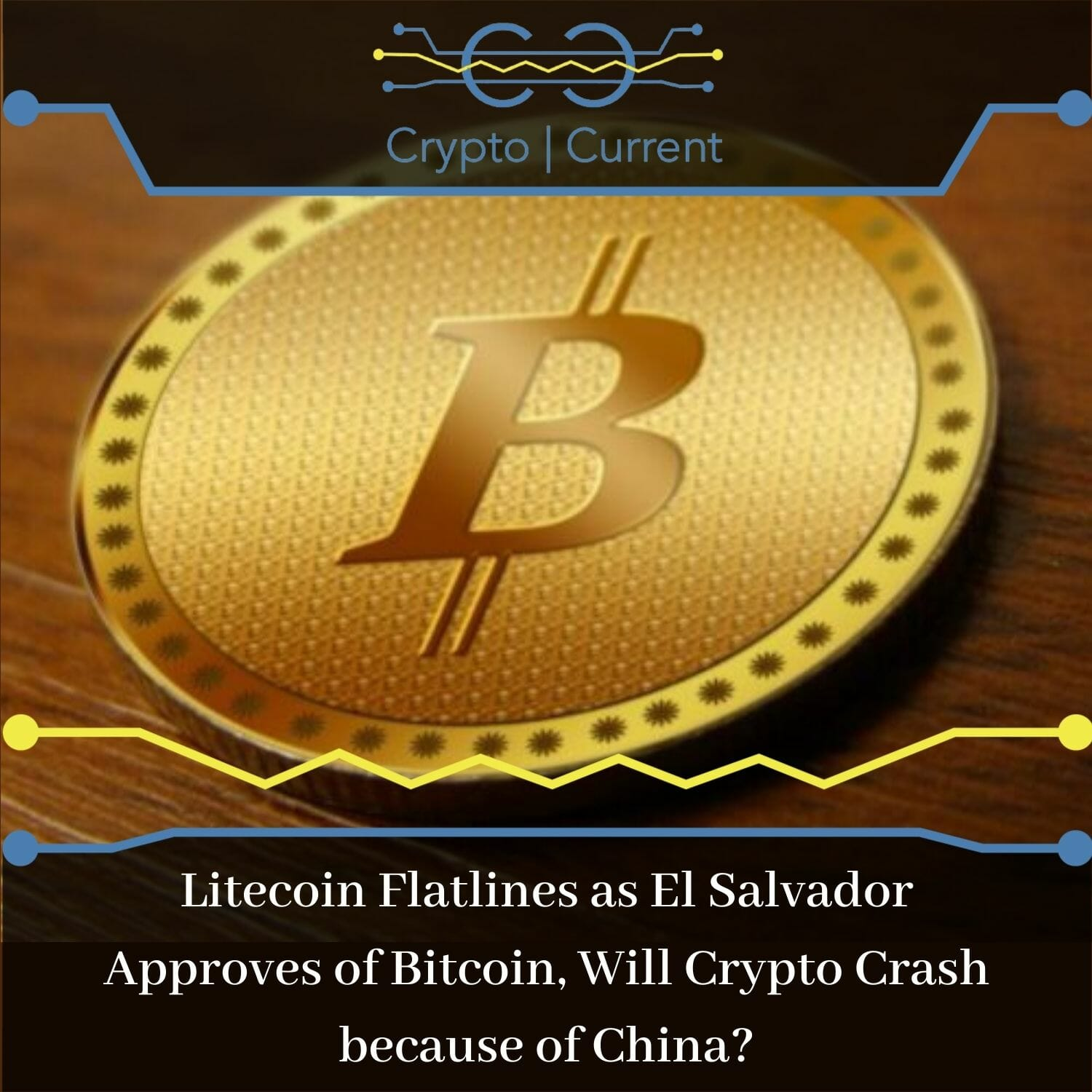 Litecoin Flatlines as El Salvador Approves of Bitcoin, Will Crypto Crash because of China?