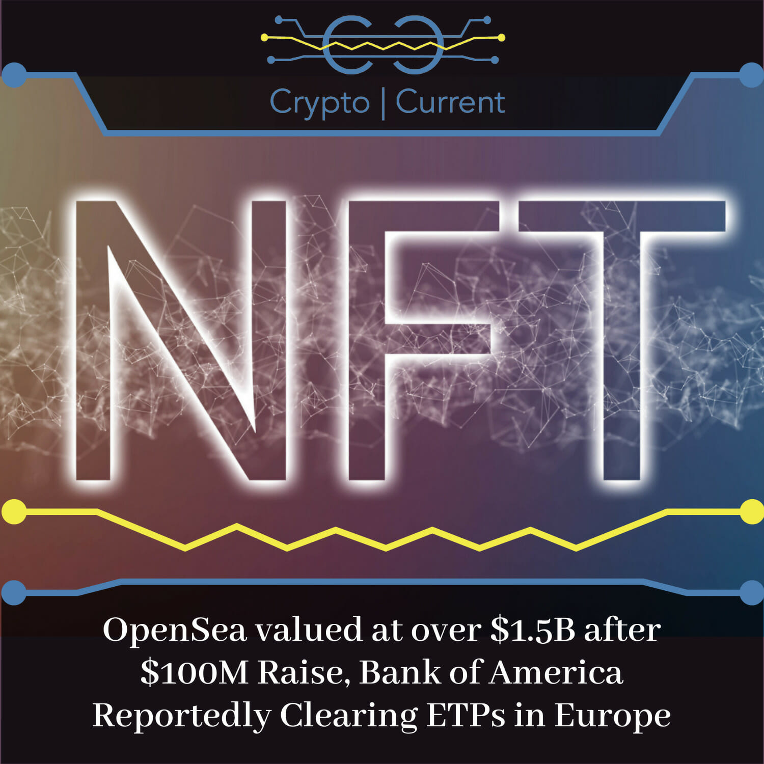 OpenSea valued at over $1.5 billion after $100 Raise, Bank of America Reportedly Clearing ETPs in Europe