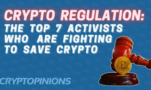 Crypto Regulation 7 Activists Fighting to Save Crypto