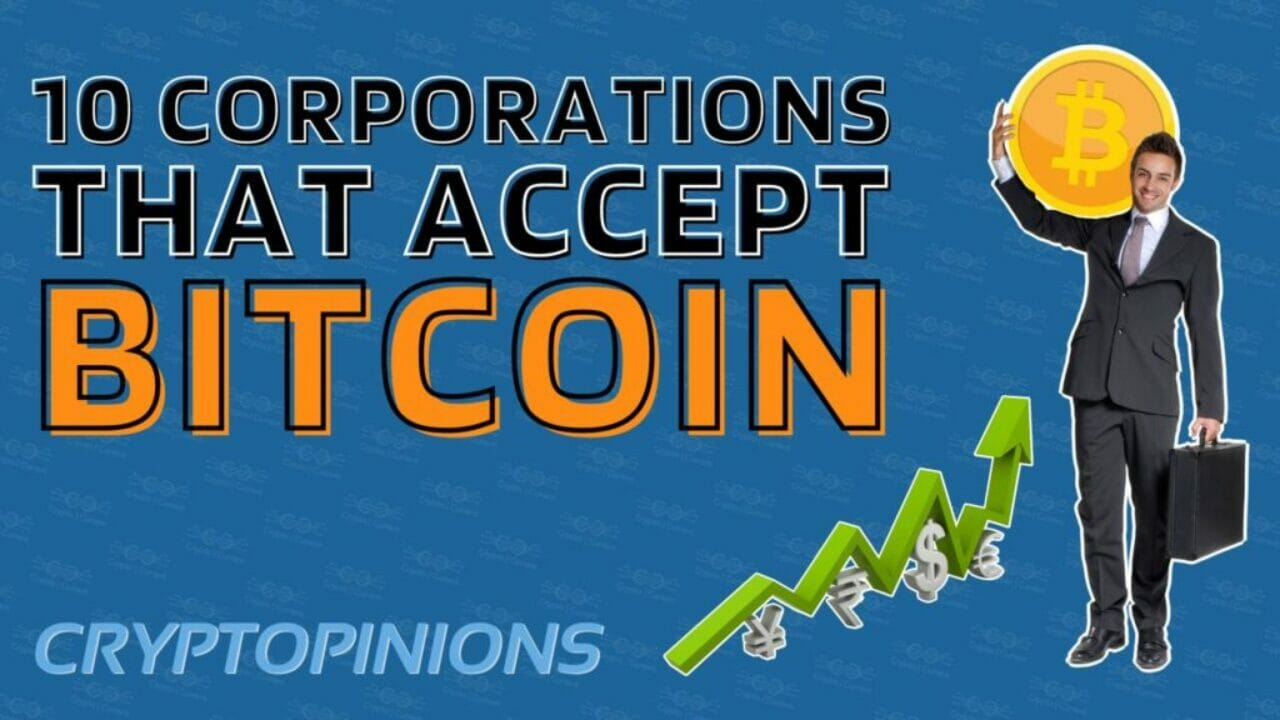 Top 10 Corporations Accepting Bitcoin