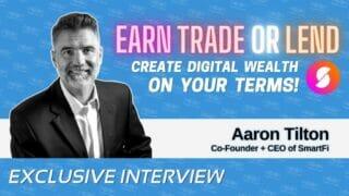 Aaron Tilton on SmartFi's Trading, Earning and Lending Tools